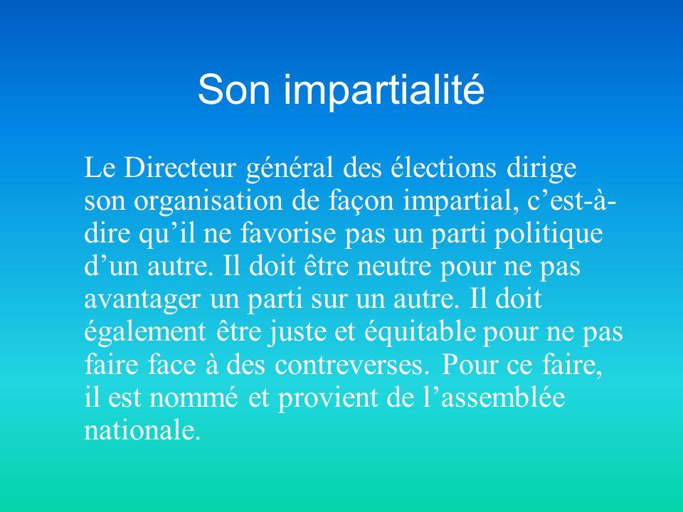 Son impartialité Le Directeur général des élections dirige son organisation de façon impartial, cest-à- dire quil ne favorise pas un parti politique dun autre.