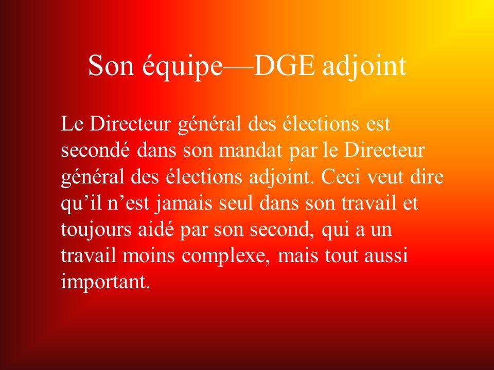 Son équipeDGE adjoint Le Directeur général des élections est secondé dans son mandat par le Directeur général des élections adjoint.