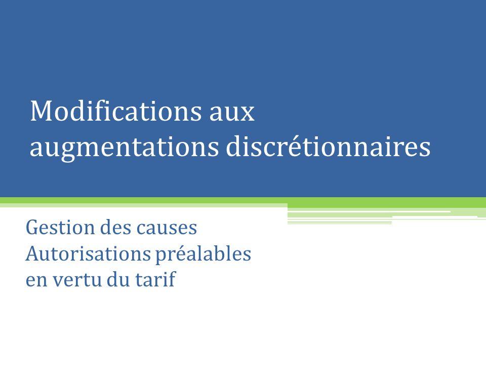 Modifications aux augmentations discrétionnaires Gestion des causes Autorisations préalables en vertu du tarif