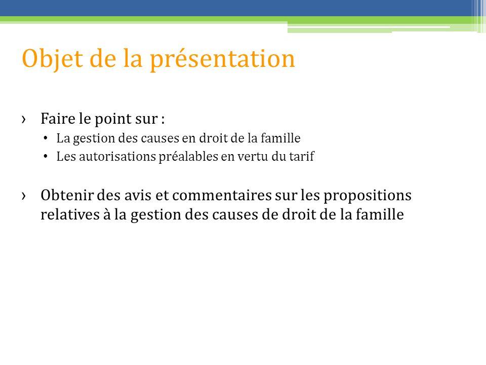 Objet de la présentation Faire le point sur : La gestion des causes en droit de la famille Les autorisations préalables en vertu du tarif Obtenir des