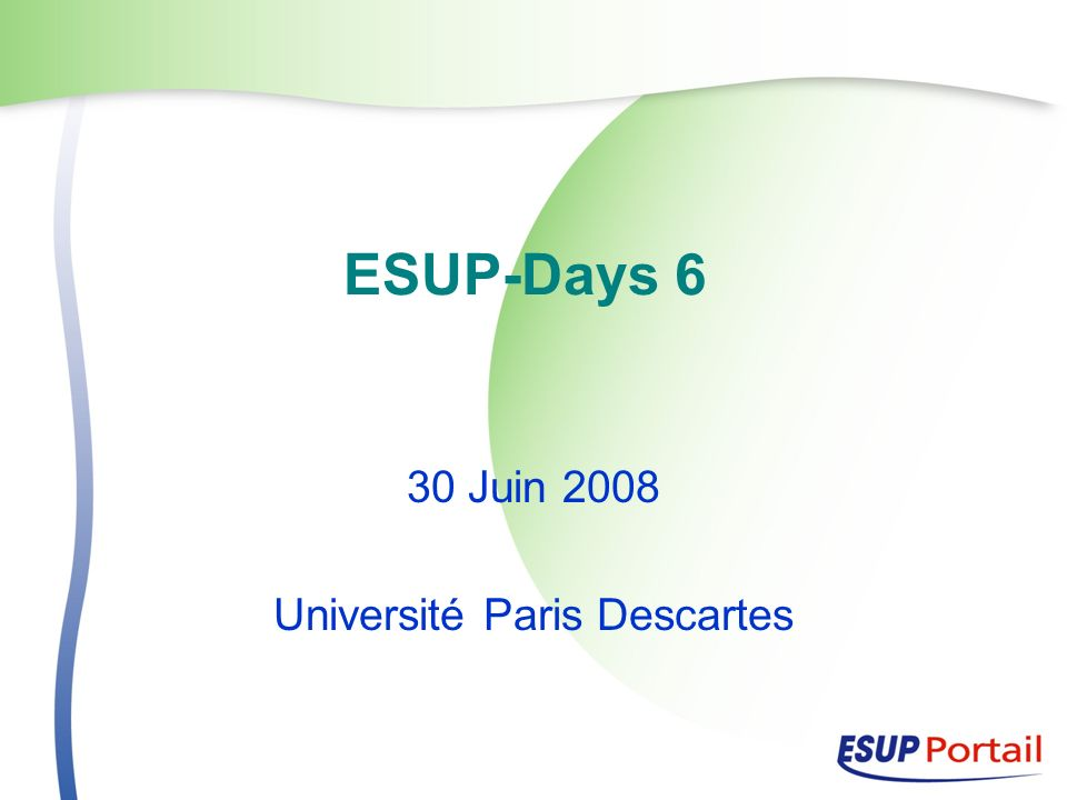 ESUP-Days 6 30 Juin 2008 Université Paris Descartes
