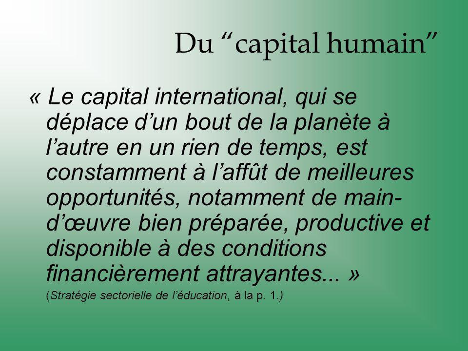 Du capital humain « Le capital international, qui se déplace dun bout de la planète à lautre en un rien de temps, est constamment à laffût de meilleures opportunités, notamment de main- dœuvre bien préparée, productive et disponible à des conditions financièrement attrayantes...