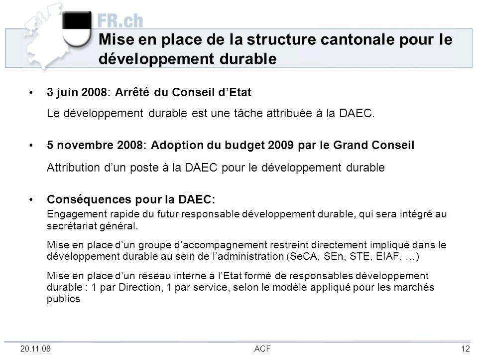 20.11.08 ACF 12 Mise en place de la structure cantonale pour le développement durable 3 juin 2008: Arrêté du Conseil dEtat Le développement durable es