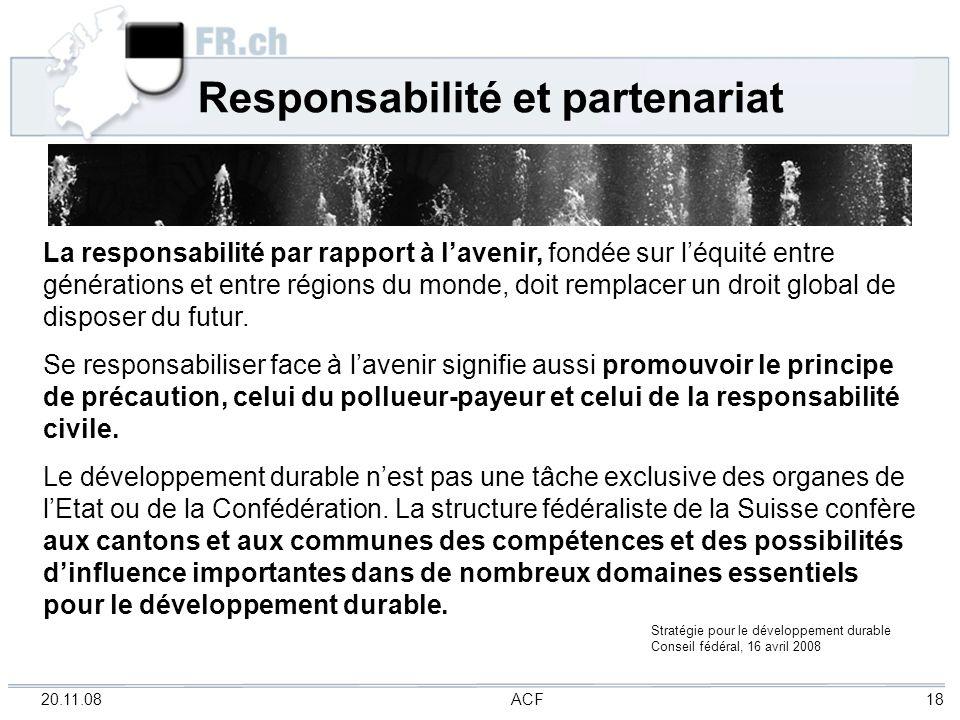 20.11.08 ACF 18 Responsabilité et partenariat La responsabilité par rapport à lavenir, fondée sur léquité entre générations et entre régions du monde,