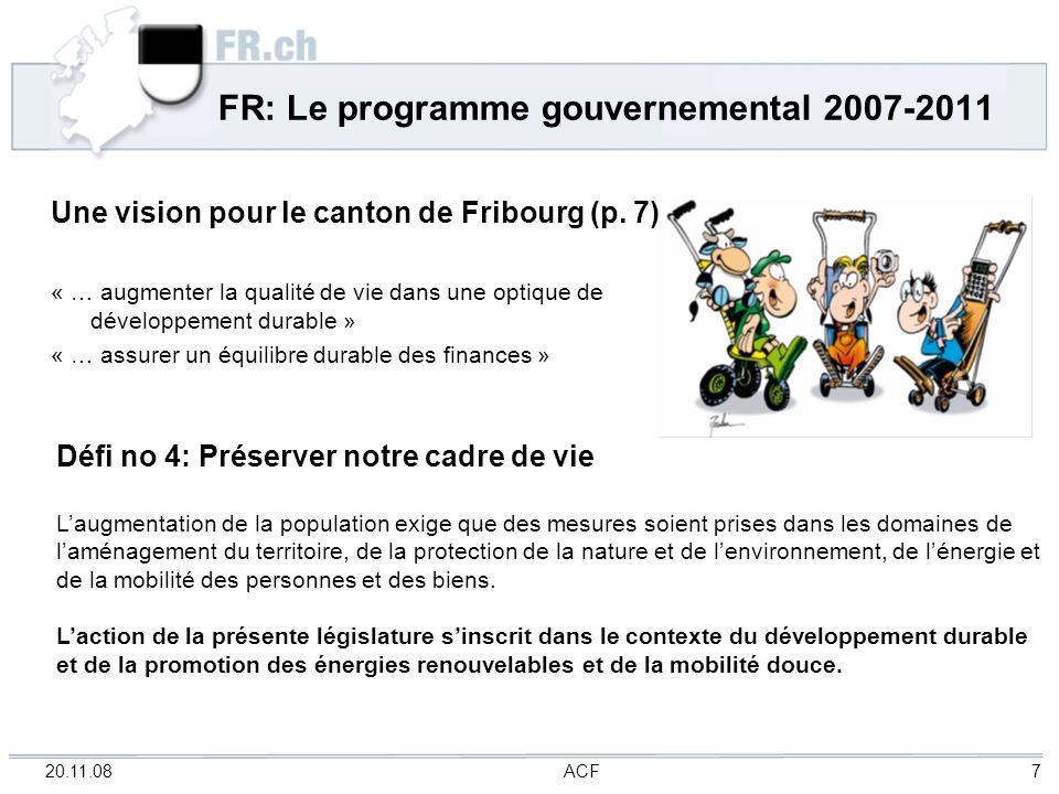 20.11.08 ACF 8 FR: programme gouvernemental 2007-2011 Défi no 4: Créer une structure cantonale pour le développement durable Le développement durable est une tâche des pouvoirs publics et de la population dans son ensemble.