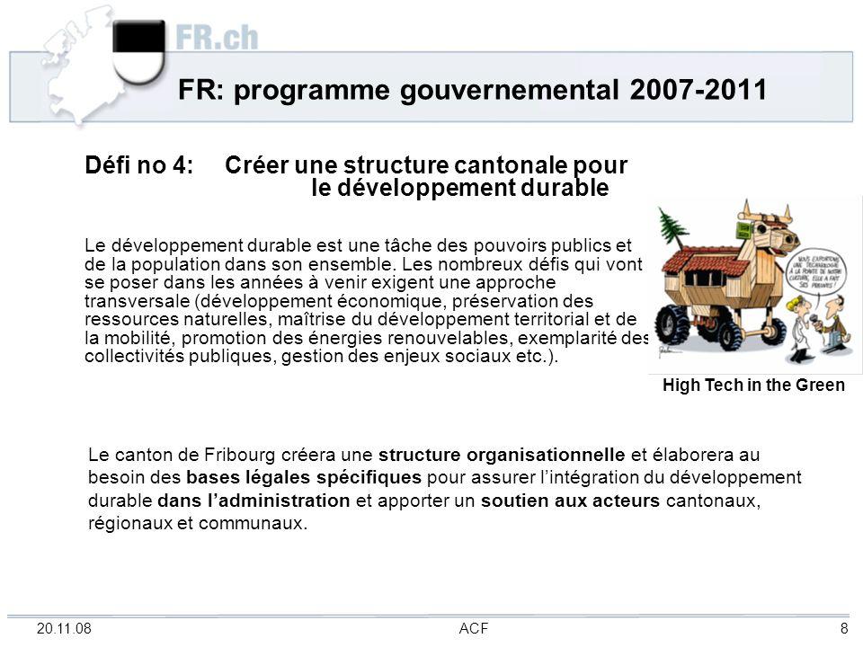 20.11.08 ACF 9 FR: Les conditions cadres Accroissement de la population entre 2001 et 2006: FR+ 7,7% CH + 3,5% Accroissement de la population selon scénario «moyen» de lOFS, 2007-2025 FR+ 17,3% CH+ 7,6 %