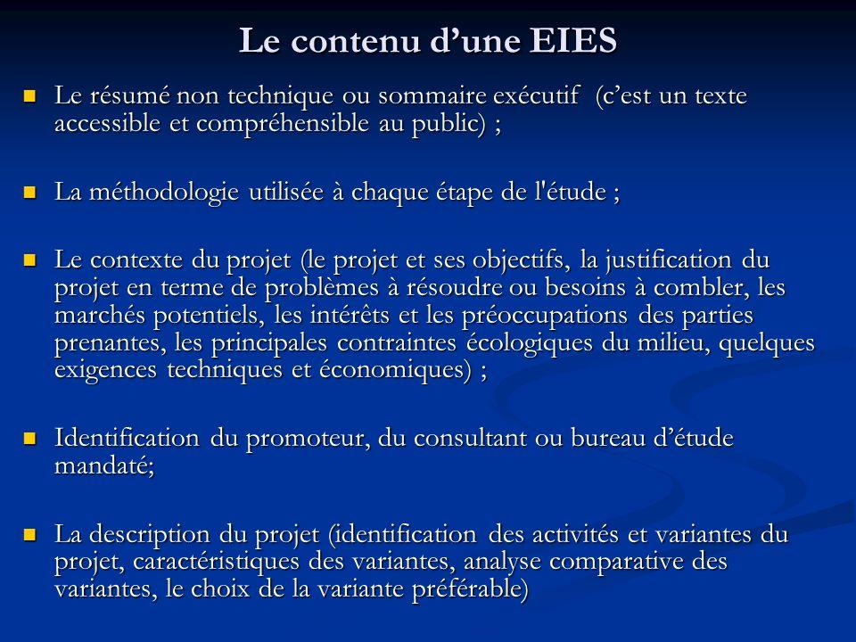 Le contenu dune EIES Le résumé non technique ou sommaire exécutif (cest un texte accessible et compréhensible au public) ; Le résumé non technique ou