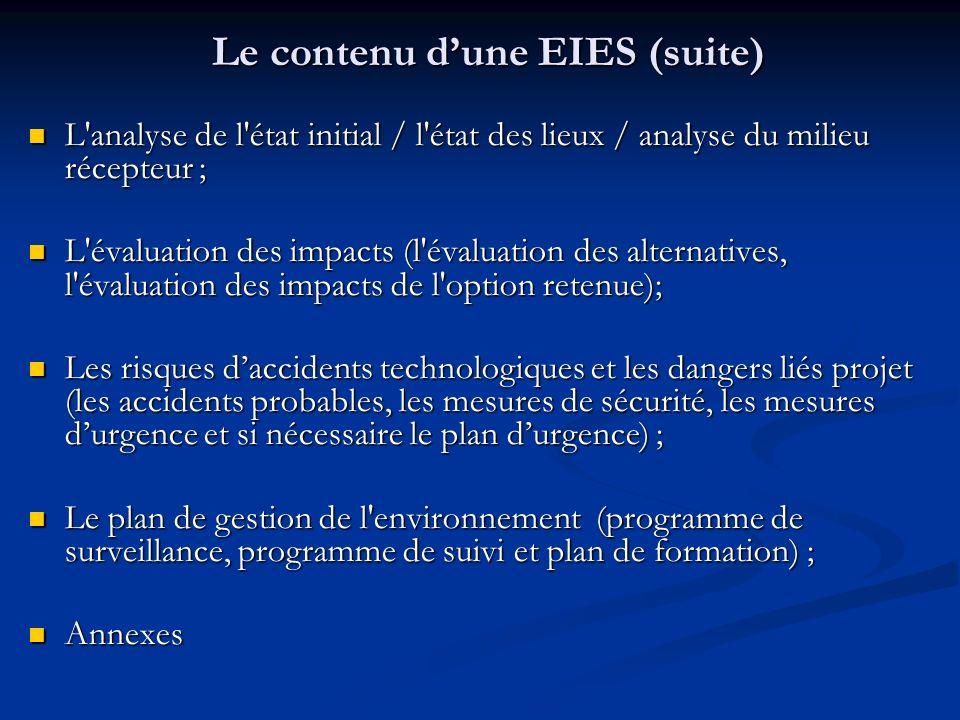 Le contenu dune EIES (suite) L'analyse de l'état initial / l'état des lieux / analyse du milieu récepteur ; L'analyse de l'état initial / l'état des l
