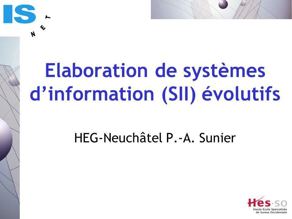 Elaboration de systèmes dinformation (SII) évolutifs HEG-Neuchâtel P.-A. Sunier