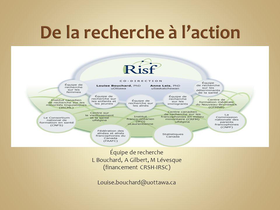 Équipe de recherche L Bouchard, A Gilbert, M Lévesque (financement CRSH-IRSC) Louise.bouchard@uottawa.ca