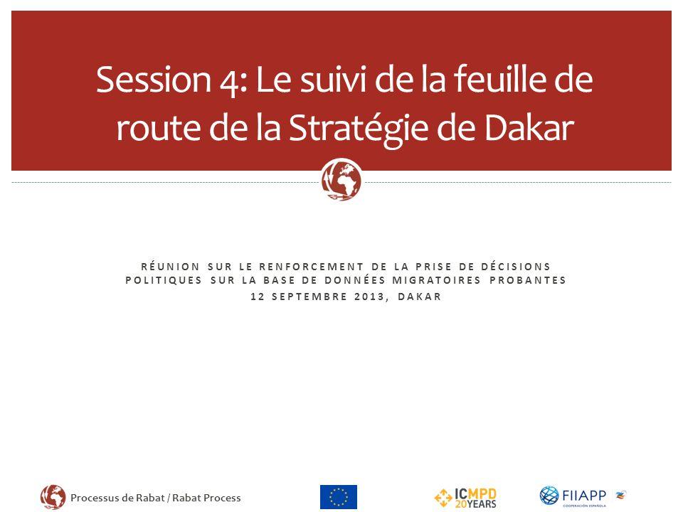 Processus de Rabat / Rabat Process Contexte La Feuille de Route de la Stratégie de Dakar adoptée lors de la SOM de Madrid en juin 2012 (identification de 16 action prioritaires).