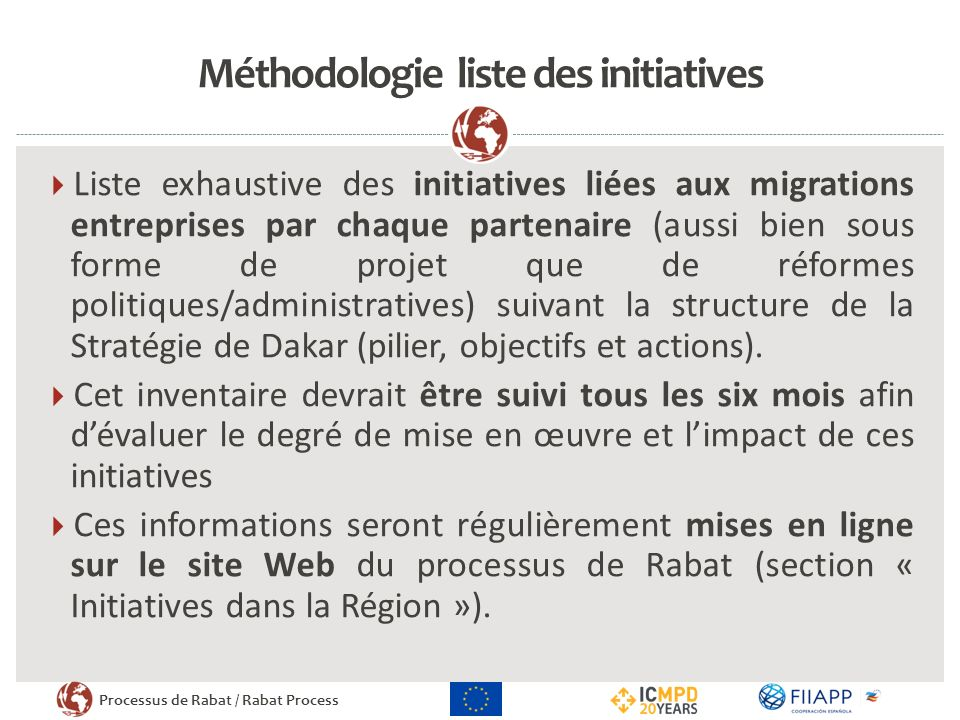 Processus de Rabat / Rabat Process Méthodologie (II) Contacts réguliers entre le Projet de soutien et les PFN Point Focaux Nationaux fournissent leur compte-rendu des activités entreprises dans la cadre de la S.