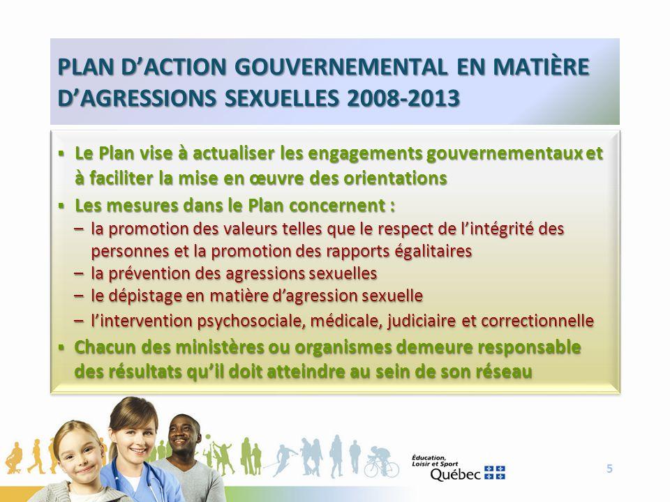 5 PLAN DACTION GOUVERNEMENTAL EN MATIÈRE DAGRESSIONS SEXUELLES 2008-2013 Le Plan vise à actualiser les engagements gouvernementaux et à faciliter la m