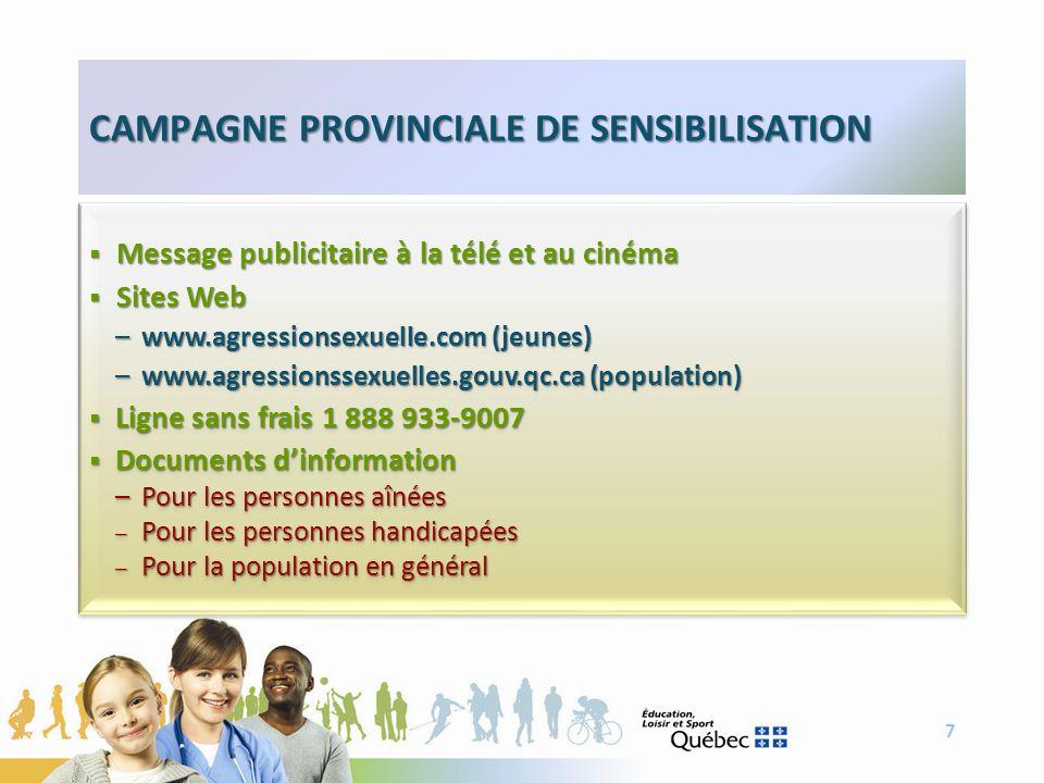 7 CAMPAGNE PROVINCIALE DE SENSIBILISATION Message publicitaire à la télé et au cinéma Message publicitaire à la télé et au cinéma Sites Web Sites Web