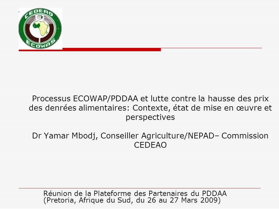 Processus ECOWAP/PDDAA et lutte contre la hausse des prix des denrées alimentaires: Contexte, état de mise en œuvre et perspectives Dr Yamar Mbodj, Co