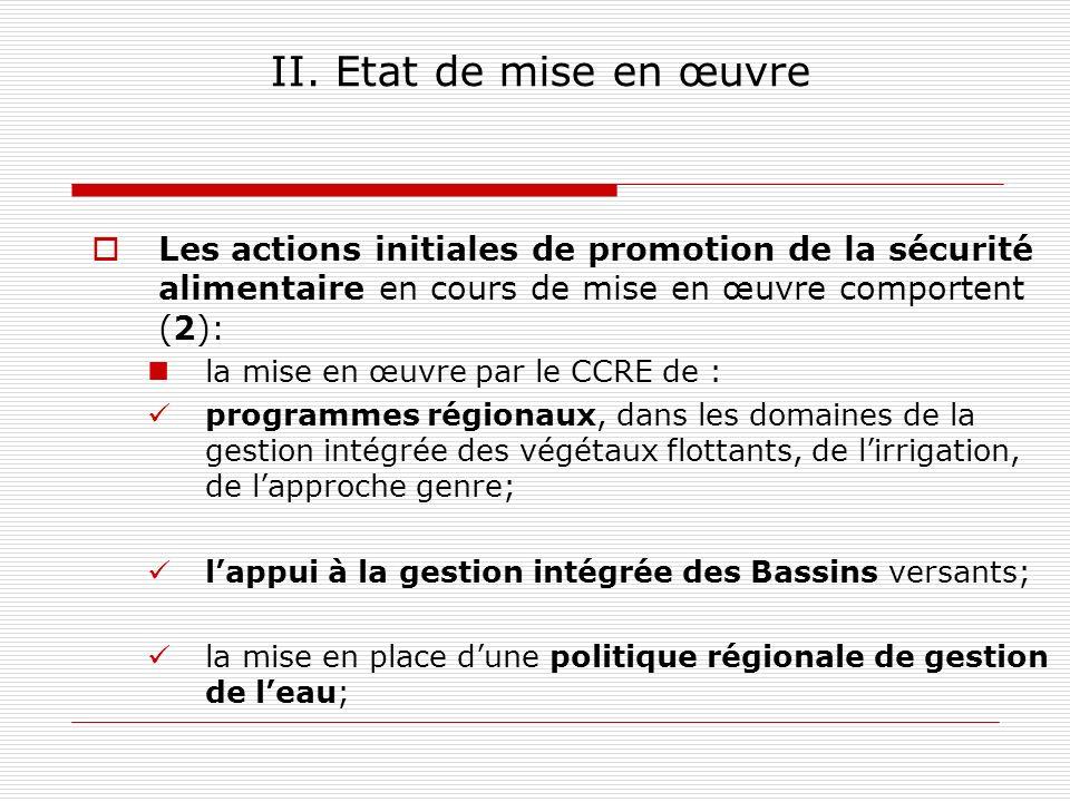 II. Etat de mise en œuvre Les actions initiales de promotion de la sécurité alimentaire en cours de mise en œuvre comportent (2): la mise en œuvre par