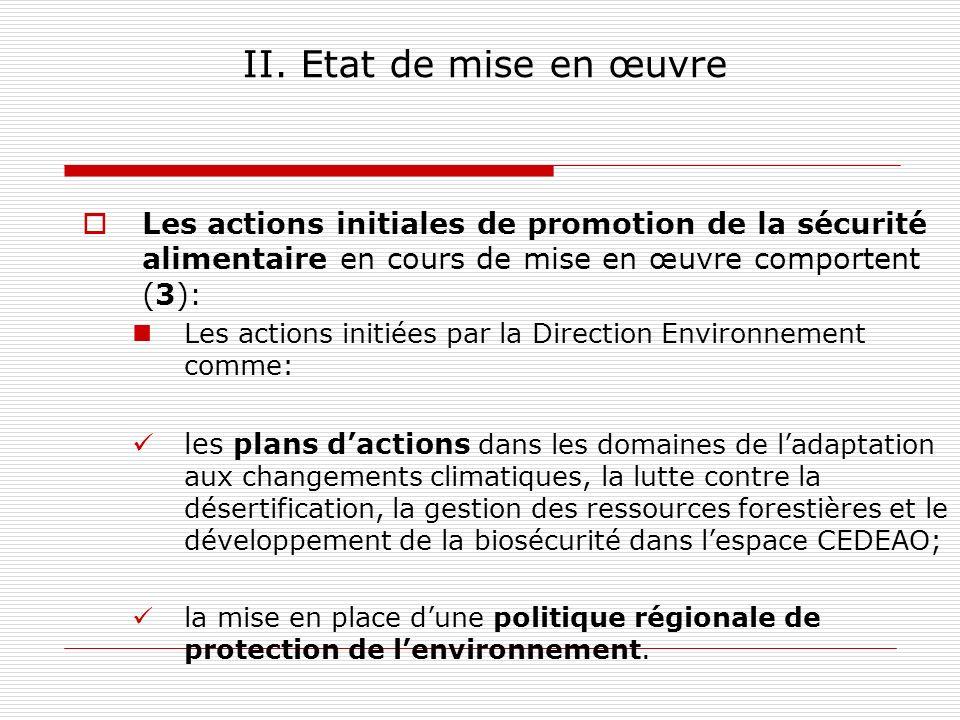 II. Etat de mise en œuvre Les actions initiales de promotion de la sécurité alimentaire en cours de mise en œuvre comportent (3): Les actions initiées