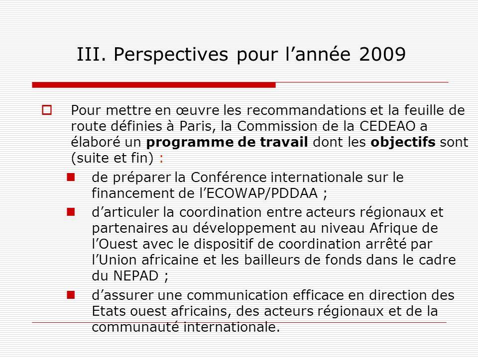 III. Perspectives pour lannée 2009 Pour mettre en œuvre les recommandations et la feuille de route définies à Paris, la Commission de la CEDEAO a élab