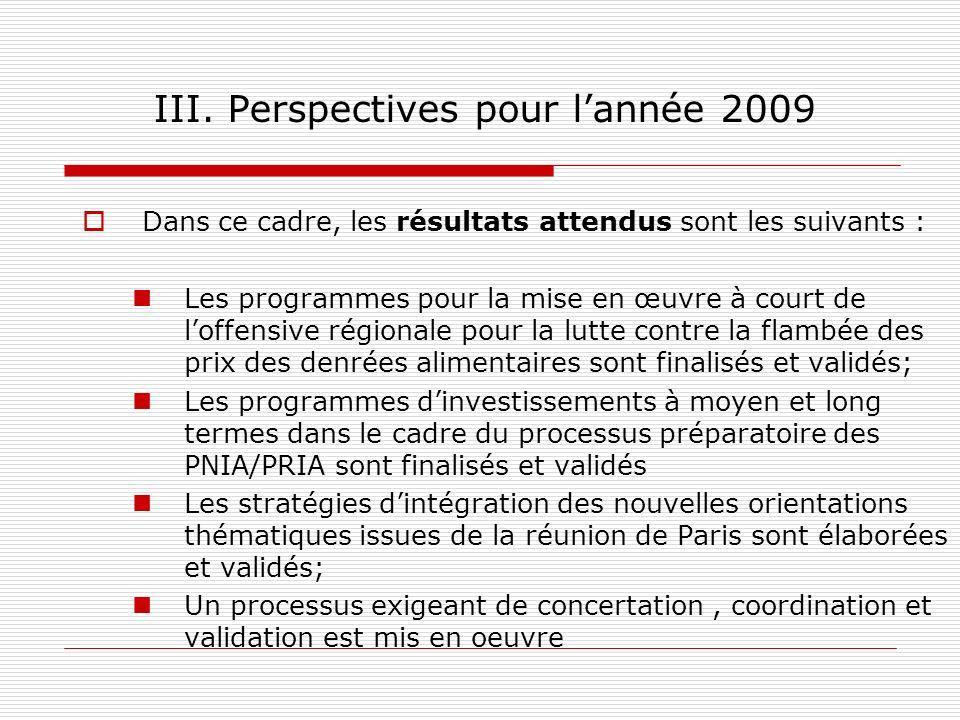 III. Perspectives pour lannée 2009 Dans ce cadre, les résultats attendus sont les suivants : Les programmes pour la mise en œuvre à court de loffensiv