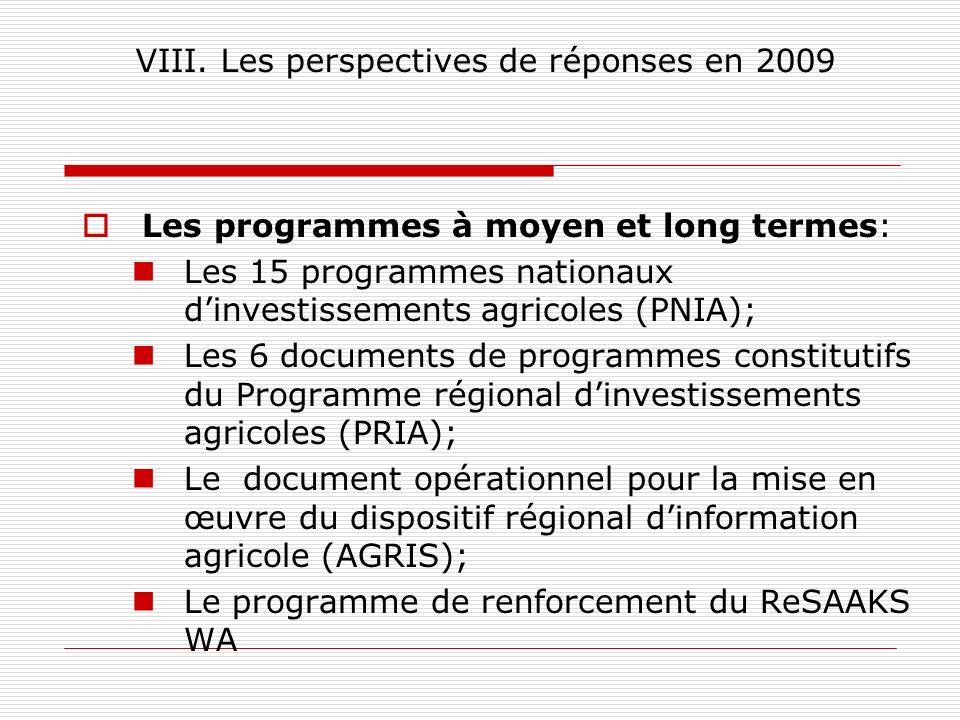 VIII. Les perspectives de réponses en 2009 Les programmes à moyen et long termes: Les 15 programmes nationaux dinvestissements agricoles (PNIA); Les 6
