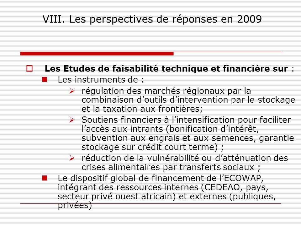 VIII. Les perspectives de réponses en 2009 Les Etudes de faisabilité technique et financière sur : Les instruments de : régulation des marchés régiona