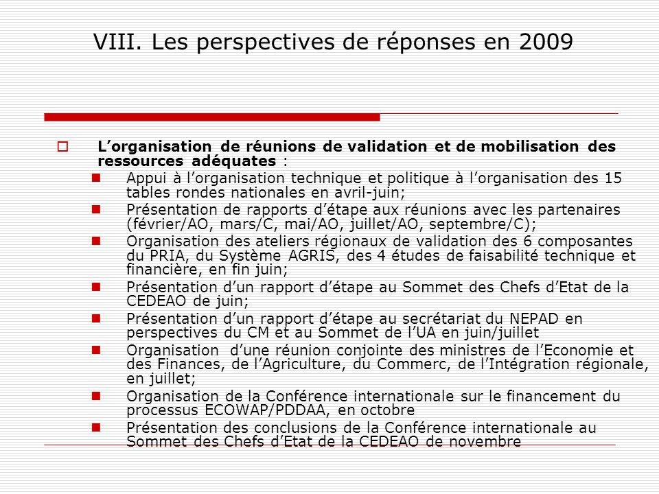 VIII. Les perspectives de réponses en 2009 Lorganisation de réunions de validation et de mobilisation des ressources adéquates : Appui à lorganisation
