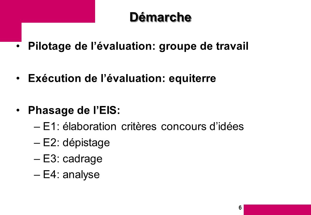 6 Démarche Pilotage de lévaluation: groupe de travail Exécution de lévaluation: equiterre Phasage de lEIS: –E1: élaboration critères concours didées –E2: dépistage –E3: cadrage –E4: analyse
