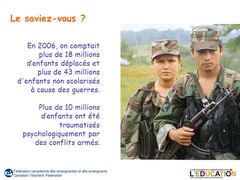 En 2006, on comptait plus de 18 millions denfants déplacés et plus de 43 millions d'enfants non scolarisés à cause des guerres. Plus de 10 millions de
