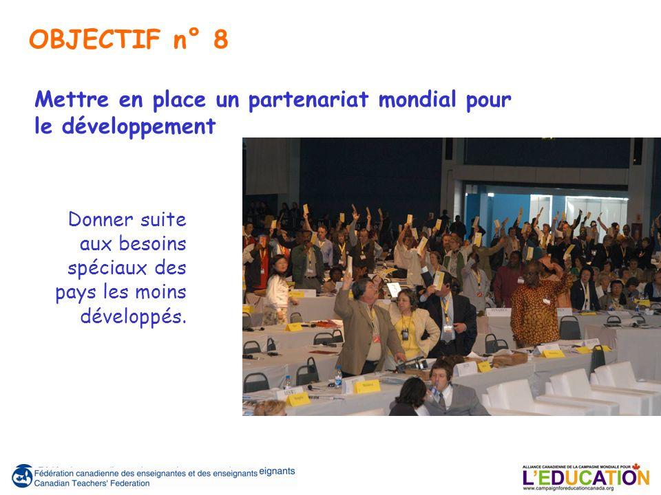 Donner suite aux besoins spéciaux des pays les moins développés. OBJECTIF n° 8 Mettre en place un partenariat mondial pour le développement