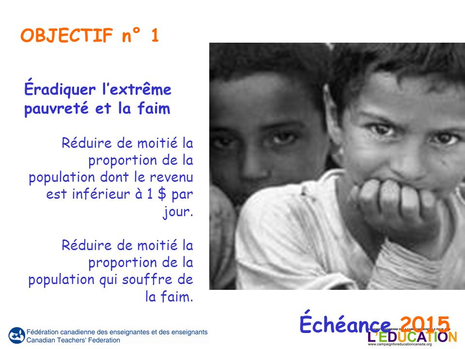 La Fédération canadienne des enseignantes et des enseignants aimerait reconnaître que certaines de ses sources et photographies ont été obtenues par lentremise des organisations suivantes : UNICEF, Campagne mondiale pour léducation, Oxfam, Nations Unies, Department for International Development (ministère du Développement international) (Royaume-Uni), Agence canadienne de développement international, Programme des Nations Unies pour le développement, M.