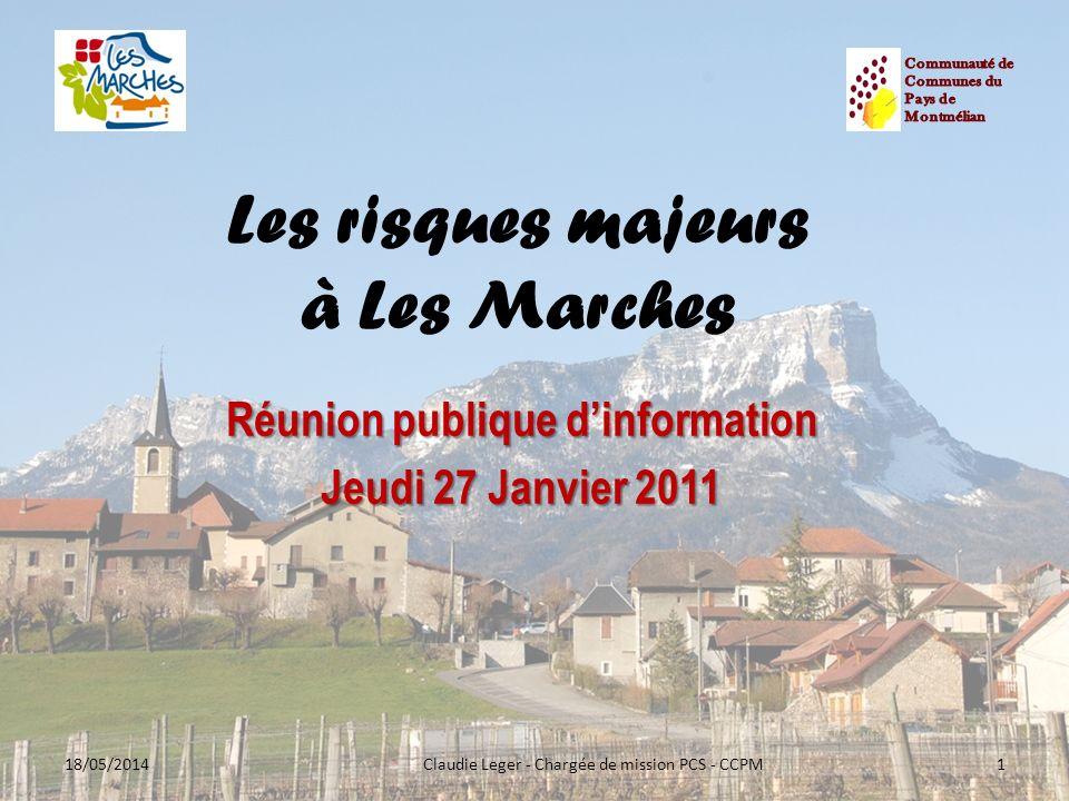 Les risques majeurs à Les Marches Réunion publique dinformation Jeudi 27 Janvier 2011 18/05/20141Claudie Leger - Chargée de mission PCS - CCPM