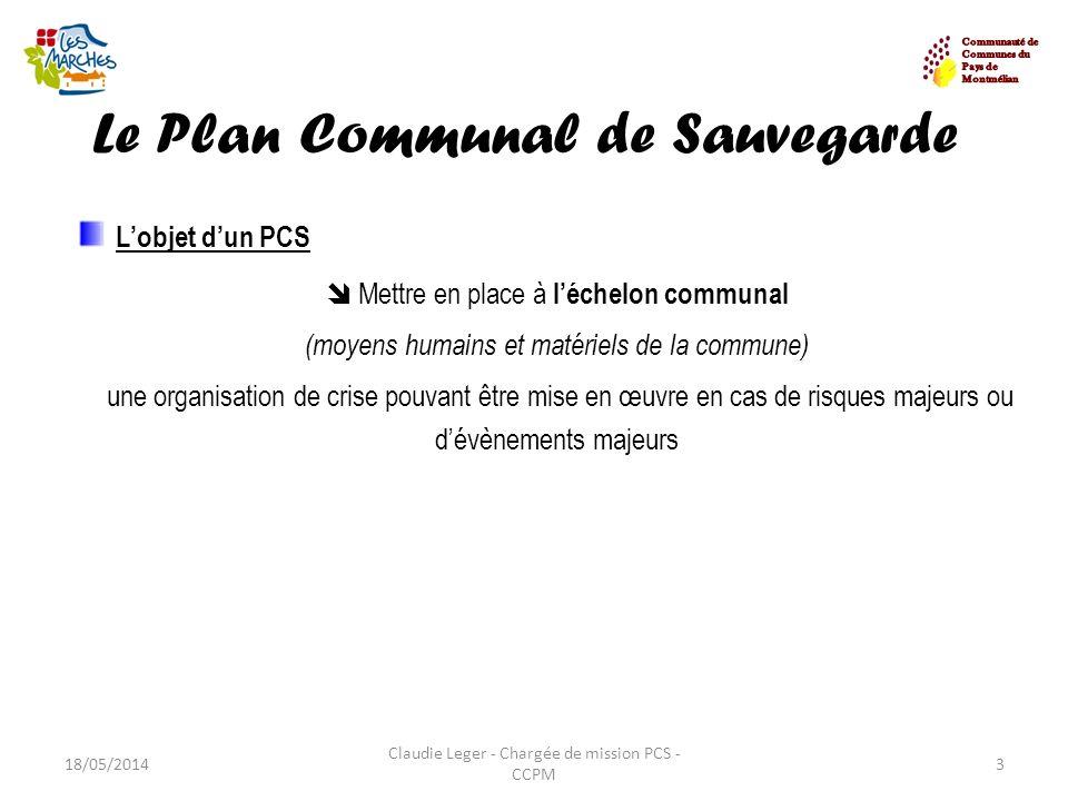Le Plan Communal de Sauvegarde 18/05/20144 Claudie Leger - Chargée de mission PCS - CCPM Les objectifs au regard des risques connus Assurer lalerte Assurer linformation Assurer la protection Assurer le soutien
