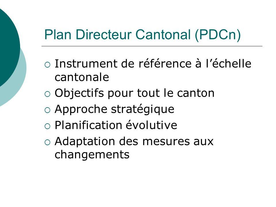 Plan Directeur Cantonal (PDCn) Instrument de référence à léchelle cantonale Objectifs pour tout le canton Approche stratégique Planification évolutive Adaptation des mesures aux changements