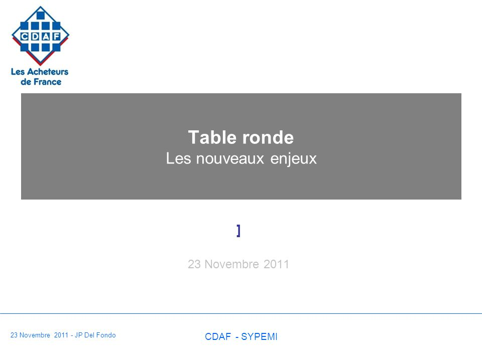 23 Novembre 2011 - JP Del Fondo CDAF - SYPEMI Table ronde Les nouveaux enjeux ] 23 Novembre 2011