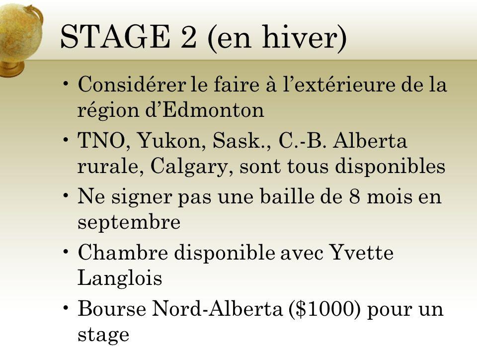 STAGE 2 (en hiver) Considérer le faire à lextérieure de la région dEdmonton TNO, Yukon, Sask., C.-B.