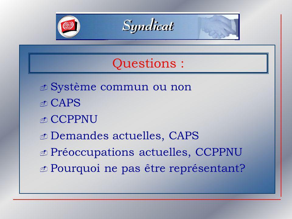 Questions : Système commun ou non CAPS CCPPNU Demandes actuelles, CAPS Préoccupations actuelles, CCPPNU Pourquoi ne pas être représentant