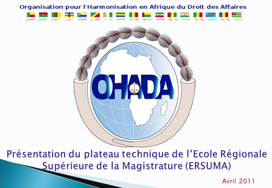Partie intégrante du Système dInformation Intégré de lOHADA (SII-OHADA) Mise en œuvre dans le cadre du Projet dappui à lERSUMA et autres institutions de lOHADA, financé par lUnion Européenne avec lappui institutionnel de lUEMOA