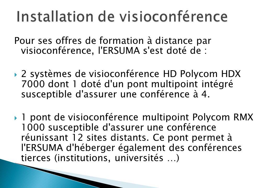Pour ses offres de formation à distance par visioconférence, l ERSUMA s est doté de : 2 systèmes de visioconférence HD Polycom HDX 7000 dont 1 doté d un pont multipoint intégré susceptible d assurer une conférence à 4.