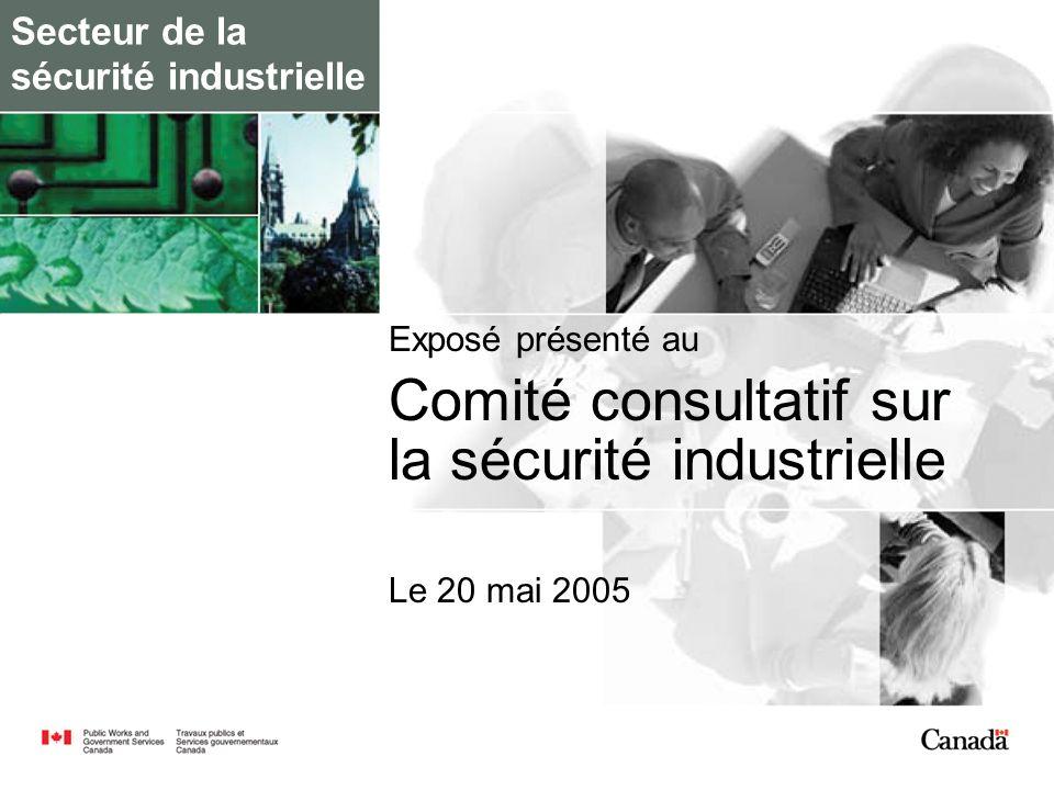 Secteur de la sécurité industrielle Exposé présenté au Comité consultatif sur la sécurité industrielle Le 20 mai 2005