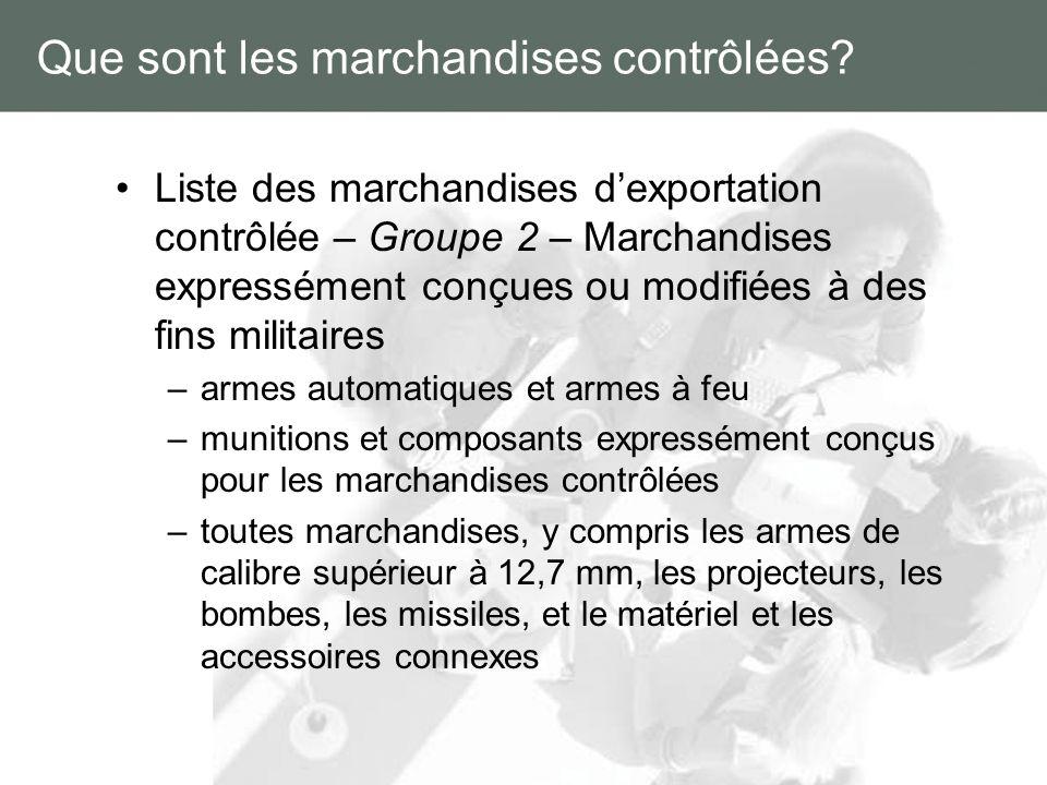Que sont les marchandises contrôlées? Liste des marchandises dexportation contrôlée – Groupe 2 – Marchandises expressément conçues ou modifiées à des