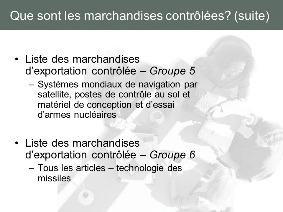 Que sont les marchandises contrôlées? (suite) Liste des marchandises dexportation contrôlée – Groupe 5 –Systèmes mondiaux de navigation par satellite,