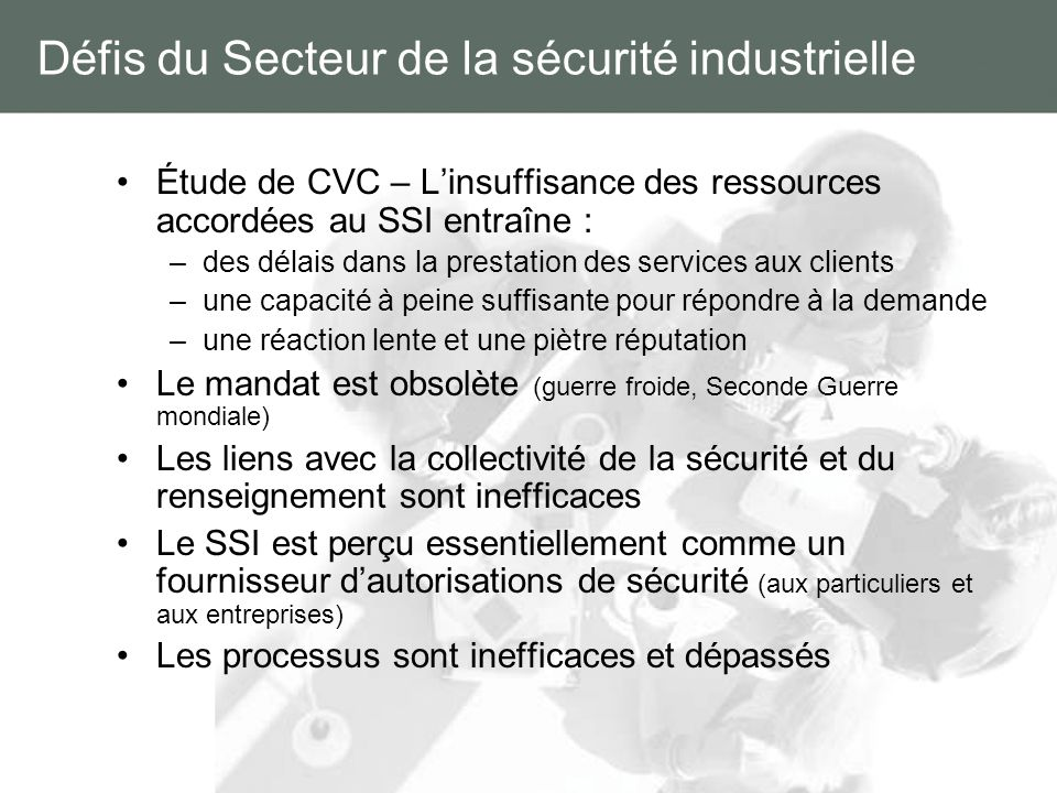 Défis du Secteur de la sécurité industrielle Étude de CVC – Linsuffisance des ressources accordées au SSI entraîne : –des délais dans la prestation de