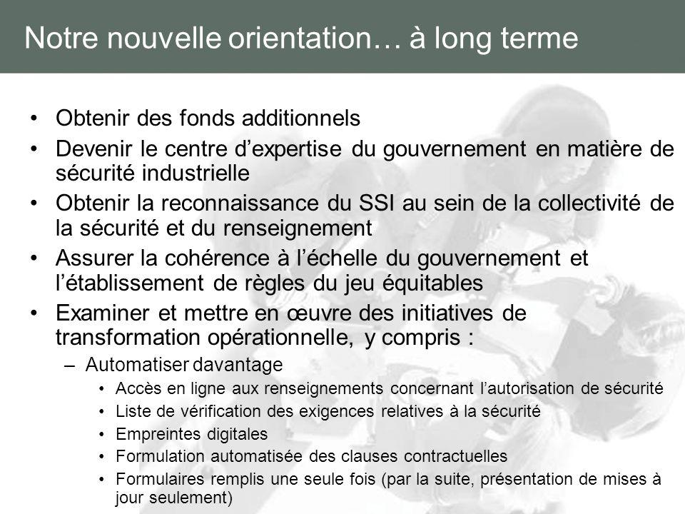 Notre nouvelle orientation… à long terme Obtenir des fonds additionnels Devenir le centre dexpertise du gouvernement en matière de sécurité industriel
