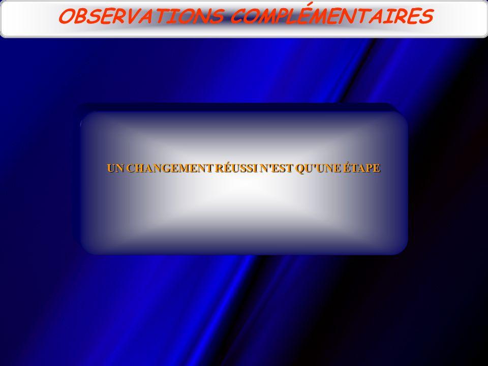 UN CHANGEMENT RÉUSSI N EST QU UNE ÉTAPE OBSERVATIONS COMPLÉMENTAIRES