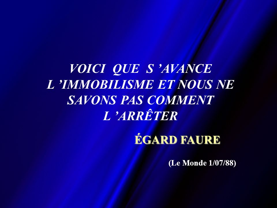 VOICI QUE S AVANCE L IMMOBILISME ET NOUS NE SAVONS PAS COMMENT L ARRÊTER ÉGARD FAURE (Le Monde 1/07/88)
