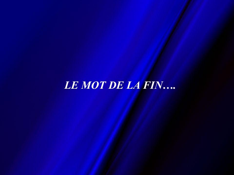 LE MOT DE LA FIN….