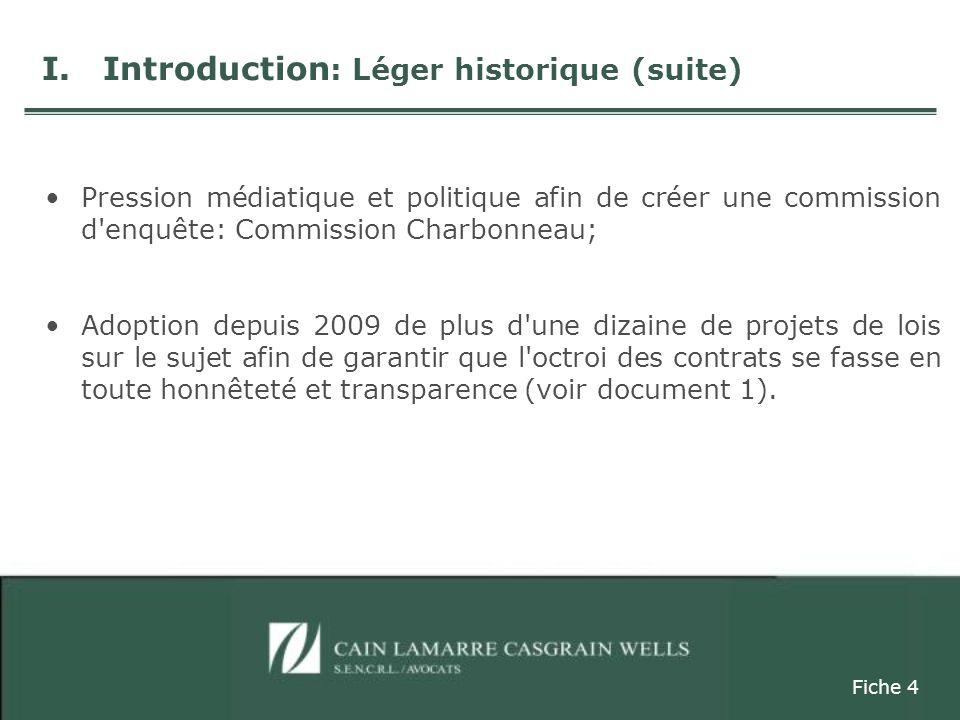 Pression médiatique et politique afin de créer une commission d enquête: Commission Charbonneau; Adoption depuis 2009 de plus d une dizaine de projets de lois sur le sujet afin de garantir que l octroi des contrats se fasse en toute honnêteté et transparence (voir document 1).