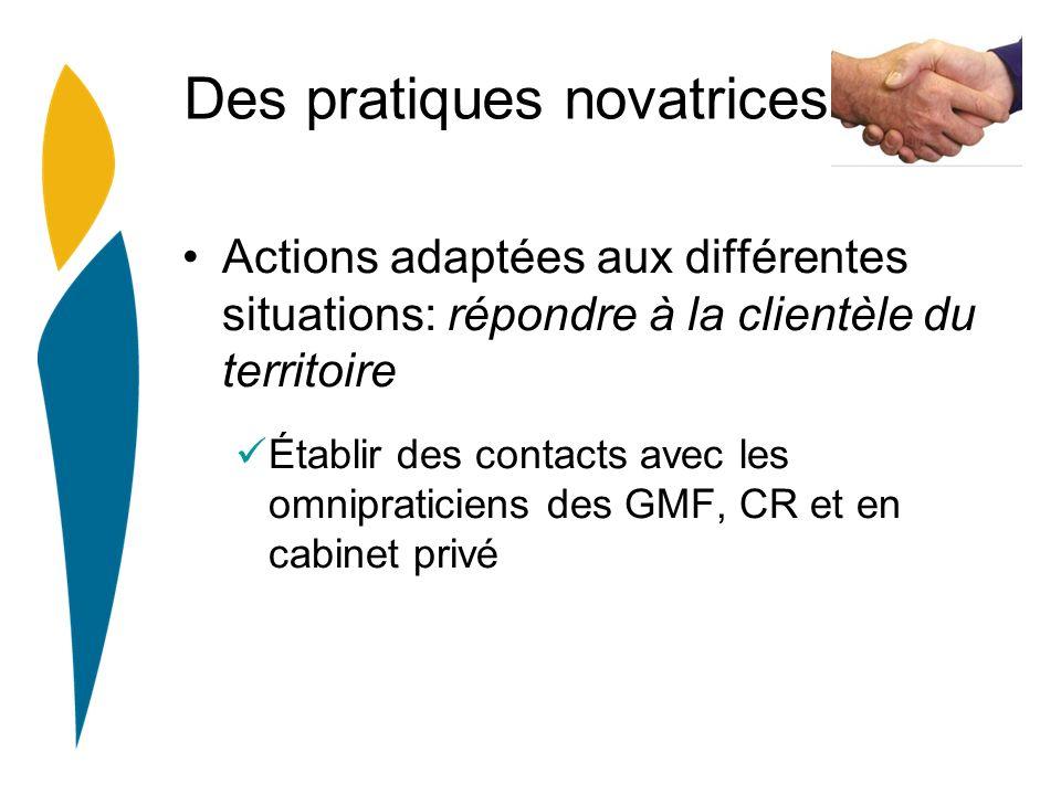 Des pratiques novatrices Actions adaptées aux différentes situations: répondre à la clientèle du territoire Établir des contacts avec les omnipraticiens des GMF, CR et en cabinet privé
