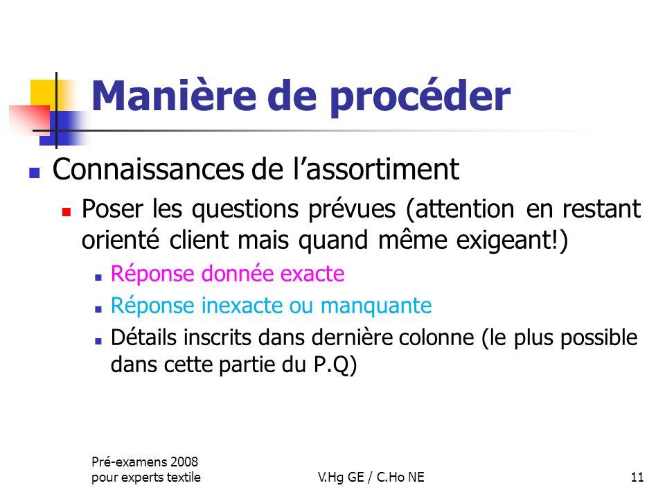 Manière de procéder Connaissances de lassortiment Poser les questions prévues (attention en restant orienté client mais quand même exigeant!) Réponse