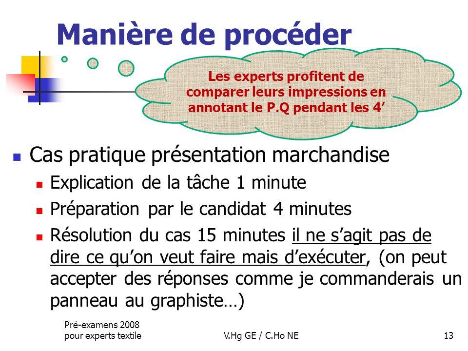 Manière de procéder Cas pratique présentation marchandise Explication de la tâche 1 minute Préparation par le candidat 4 minutes Résolution du cas 15